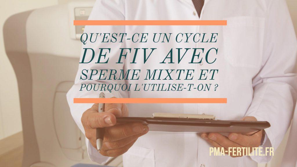 QU'EST-CE UN CYCLE DE FIV AVEC SPERME MIXTE ET POURQUOI L'UTILISE-T-ON ?
